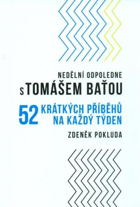 Nedělní odpoledne s Tomášem Baťou - 52 Krátkých příběhů na každý den