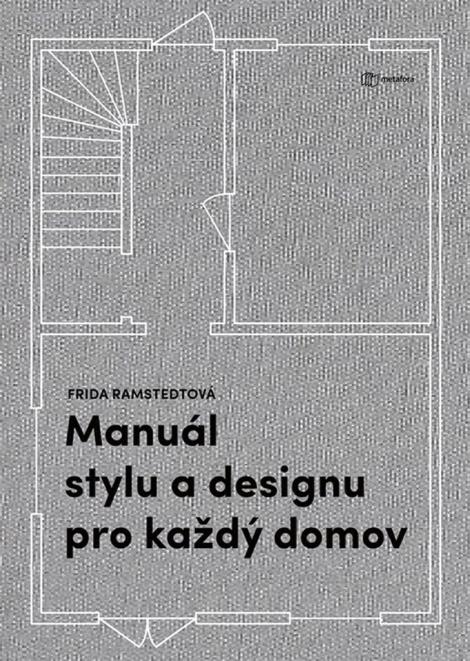 Manuál stylu a designu pro každý domov - Kniha pro všechny, kdo chtějí porozumět zákonitostem dobrého bydlení a naučit se