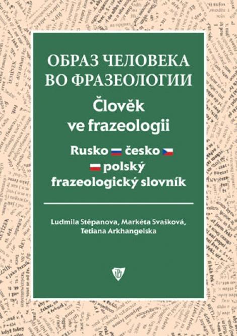 Člověk ve frazeologii - Rusko-česko-polský frazeologický slovník