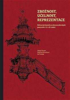 Zbožnost, účelnost, reprezentace - Zařizování kostelů na schwarzenberských panstvích v 17. a 18. století