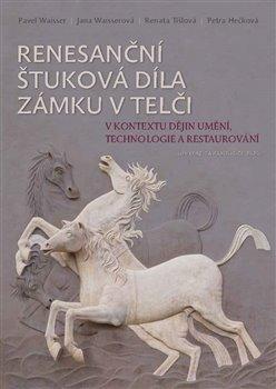 Renesanční štuková díla zámku v Telči - V kontextu dějin umění, technologie a restaurování