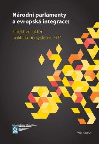 Národní parlamenty a evropská integrace - kolektivní aktér politického systému EU?