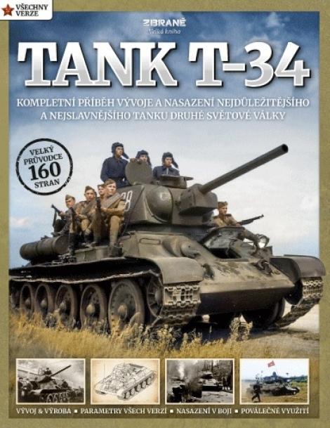 Tank T-34 - Kompletní příběh vývoje a nasazení nejdůležitějšího a nejslavnějšího tanku druhé světové války