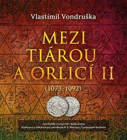 Mezi tiárou a orlicí II. (2x Audio na CD - MP3) - Příběh prvního českého krále Vratislava I. (1073-1092)