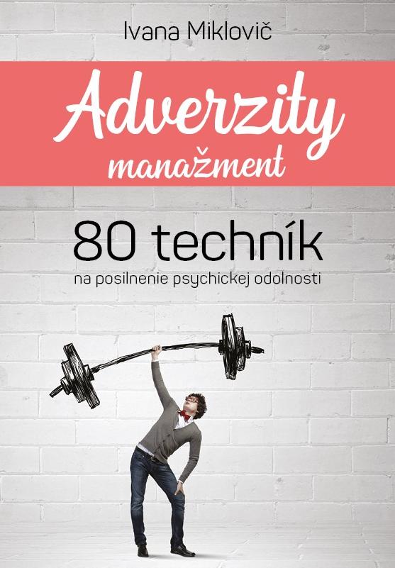 Adverzity manažment - 80 techník na posilnenie psychickej odolnosti