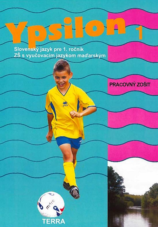 Ypsilon 1 - Pracovný zošit - Slovenský jazyk pre 1. ročník ZŠ s vyučovacím jazykom maďarským