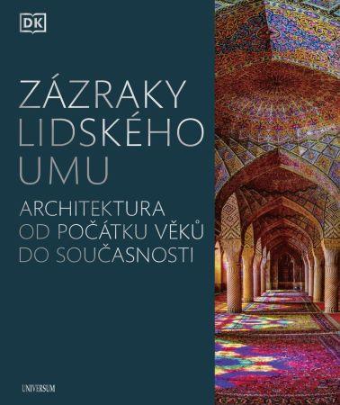 Zázraky lidského umu - Architektura od počátku věků do současnosti