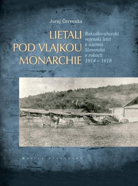 Lietali pod vlajkou monarchie - Rakúsko-uhorskí vojenskí letci z územia Slovenska v rokoch 1914 - 1918