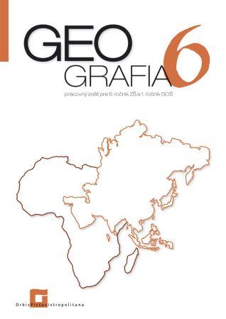 Geografia 6 - pracovný zošit pre 6. ročník ZŠ a 1. ročník GOŠ