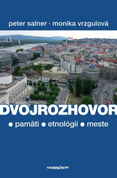 Dvojrozhovor (o pamäti - etnológii - meste) -