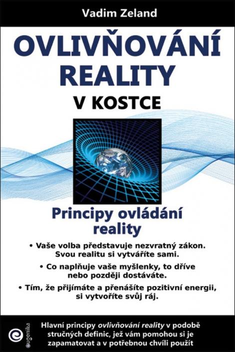 Ovlivňování reality v kostce - Principy ovládání reality