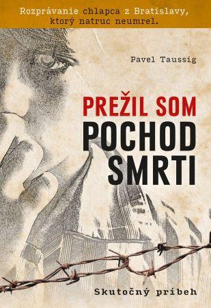 Prežil som pochod smrti - Rozprávanie chlapca z Bratislavy, ktorý natruc neumrel