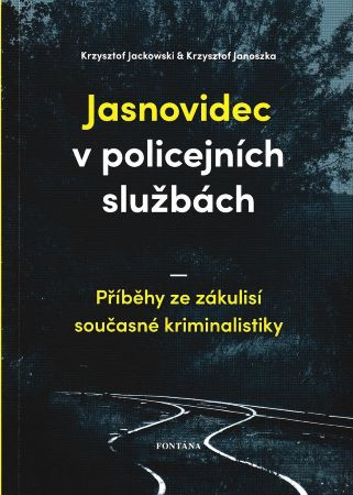 Jasnovidec v policejních službách - Příběhy ze zákulisí současné kriminalistiky