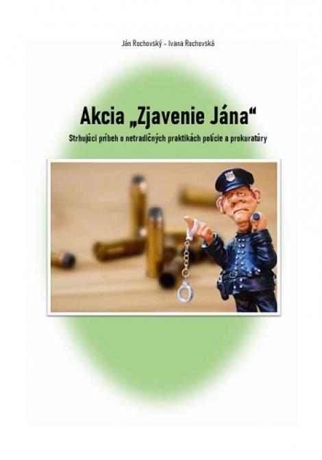 """Akcia ,,Zjavenie Jána"""" - Strhujúci príbeh o netradičných praktikách polície a prokuratúry"""
