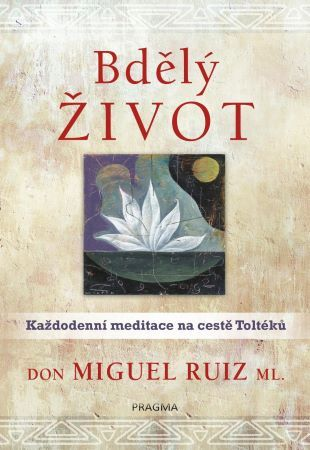 Bdělý život - Každodenní meditace na cestě Toltéků