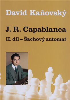 J. R. Capablanca - Šachový automat - II. díl -