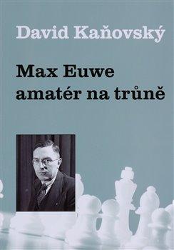 Max Euwe - amatér na trůně -