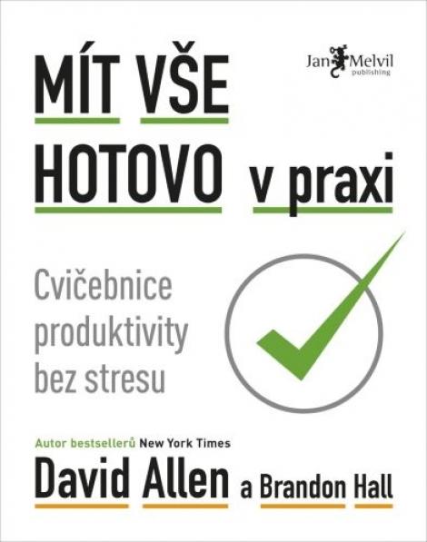 Mít vše hotovo v praxi - Cvičebnice produktivity bez stresu