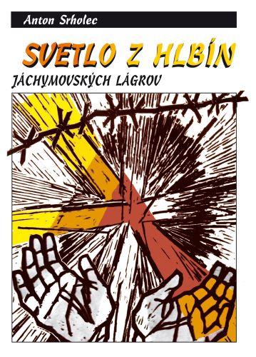 Svetlo z hlbín jáchymovských lágrov (3.vydanie)