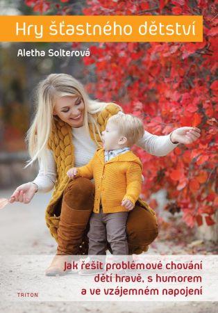 Hry šťastného dětství - Jak řešit problémové chování dětí hravě, s humorem a ve vzájemném napojení