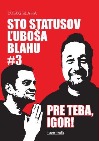 Sto statusov Ľuboša Blahu #3 pre teba, Igor! -
