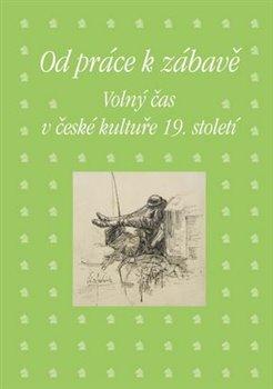 Od práce k zábavě - Volný čas v české kultuře 19. století