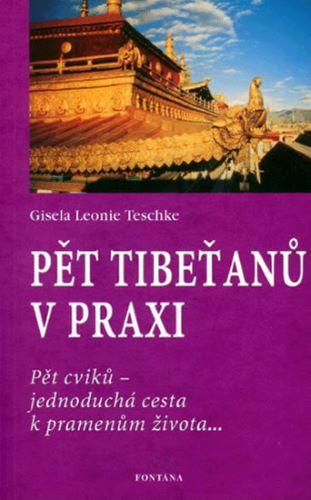 Pět Tibeťanů v praxi: Pět cviků - jednoduchá cesta k pramenům života...