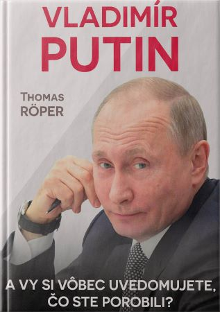 Vladimír Putin. A vy si vôbec uvedomujete, čo ste porobili?