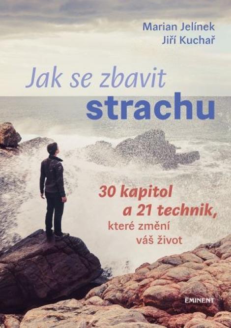 Jak se zbavit strachu - 30 kapitol a 21 technik, které změní váš život