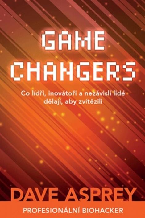 Game Changers - Co lídři, inovátoři a nezávislí lidé dělají, aby zvítězili