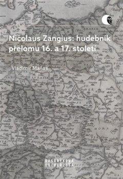Nicolaus Zangius: hudebník přelomu 16. a 17. století (1x CD, 1x kniha) - Na stopě neznámému
