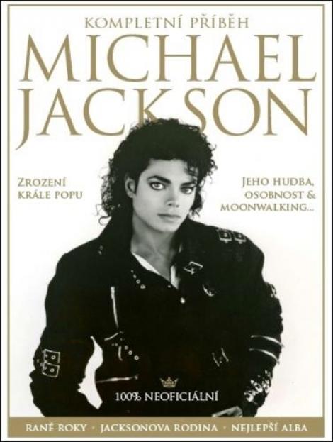 Michael Jackson - Kompletní příběh -