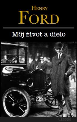 Môj život a dielo- Henry Ford -
