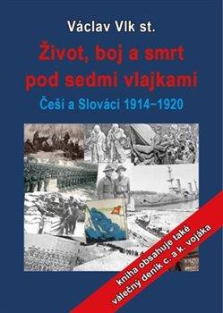 Život, boj a smrt pod sedmi vlajkami - Češi a Slováci 1914-1920