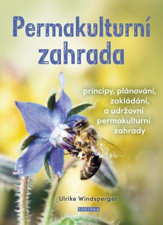 Permakulturní zahrada - Principy, plánování, zakládání a udržování permakulturní zahrady