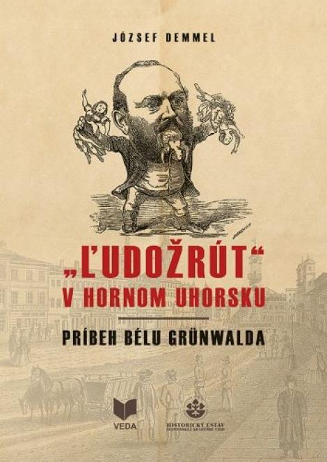 """""""Ľudožrút"""" v Hornom Uhorsku - Príbeh Bélu Grünwalda"""