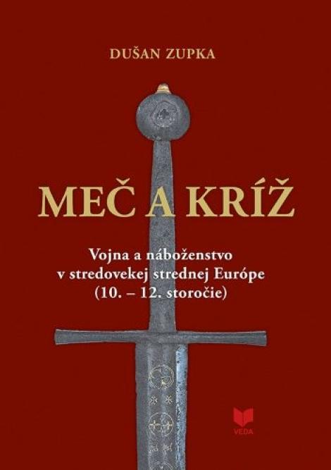Meč a kríž - Vojna a náboženstvo vstredovekej strednej Európe (10. - 12. storočie)