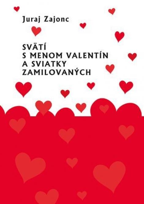 Svätí s menom Valentín a sviatky zamilovaných -