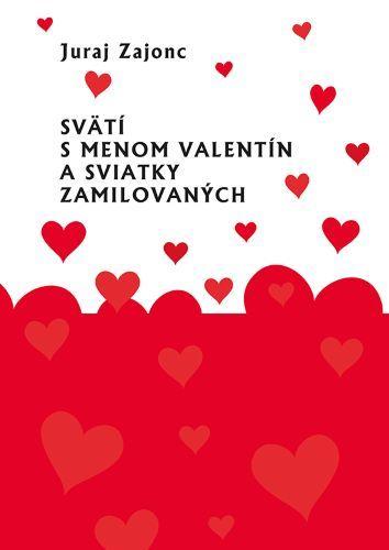 Svätí s menom Valentín a sviatky zamilovaných