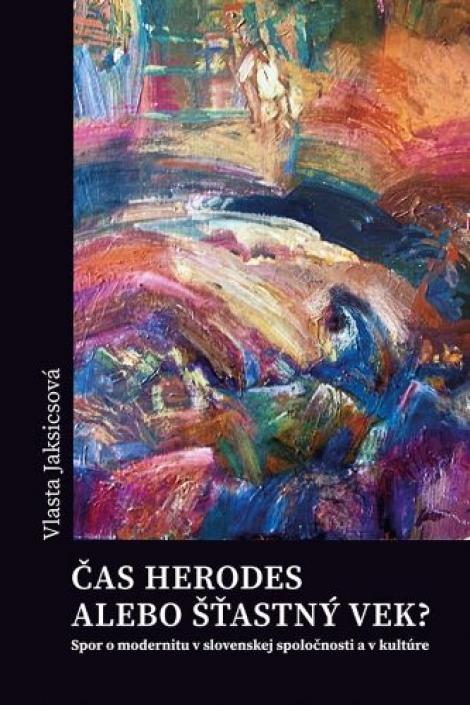 Čas Herodes alebo šťastný vek? - Spor o modernitu v slovenskej spoločnosti a v kultúre