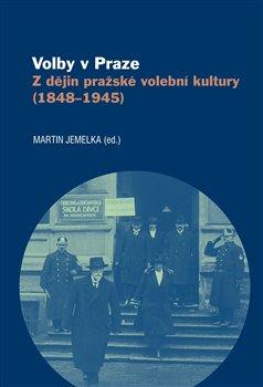 Volby v Praze - Z dějin pražské volební kultury (1848-1945)