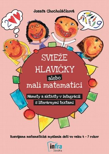 Svieže hlavičky alebo malí matematici - Námety a aktivity v integrácii s literárnymi textami