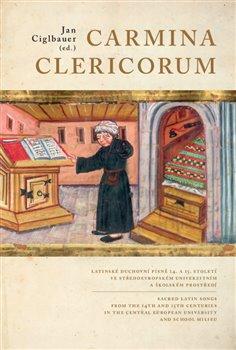 Carmina Clericorum - Latinské duchovní písně 14. až 15. století ve středoevropském univerzitním a školském prostředí