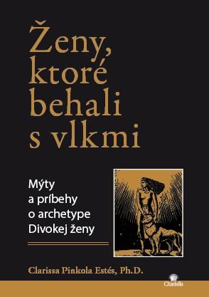 Ženy, ktoré behali s vlkmi - Mýty a príbehy o archetype Divokej ženy