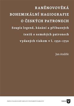 Raněnovověká bohemikální hagiografie o českých patronech