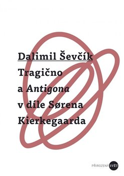 Tragično a Antigona v díle Sorena Kierkegaarda