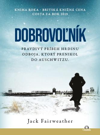 Dobrovoľník - Pravdivý príbeh hrdinu, ktorý prenikol do Auschwitzu