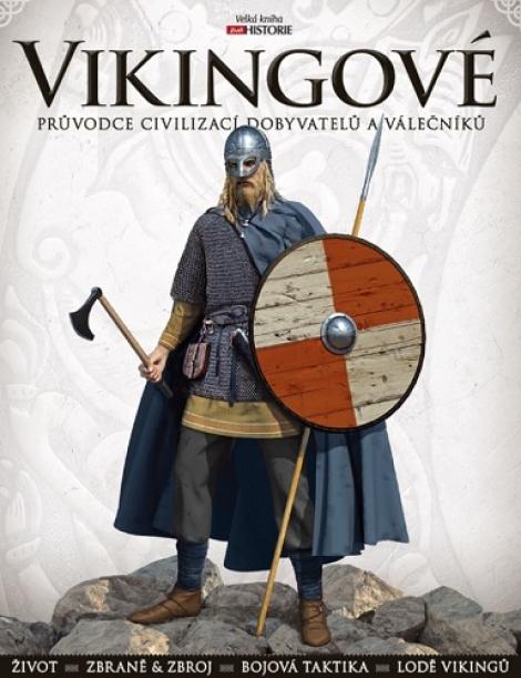 Vikingové: Průvodce civilizací dobyvatelů a válečníků -