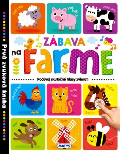 Zábava na farme - Prvá zvuková kniha - Počúvaj skutočné hlasy zvierat!