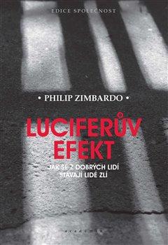 Luciferův efekt - Jak se z dobrých lidí stávají lidé zlí